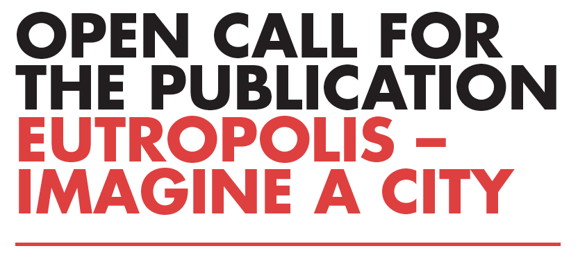 Open Call: Eutropolis - imagine a city