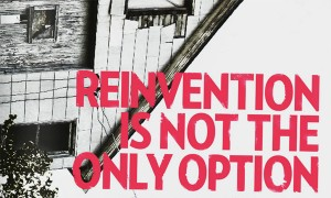 Reinvention is not the only option